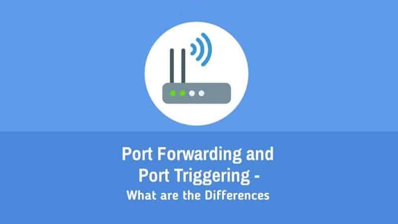 مقایسه و بررسی تفاوت های Port Forwarding و Port Triggering